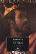 ATTILA. IL RE BARBARO CHE SFIDO' ROMA - MAN JOHN