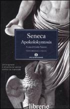 APOKOLOKYNTOSIS. TESTO LATINO A FRONTE - SENECA LUCIO ANNEO; VANNINI G. (CUR.)
