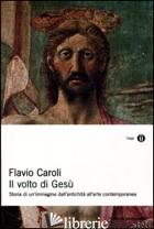 VOLTO DI GESU'. EDIZ. ILLUSTRATA (IL) - CAROLI FLAVIO
