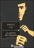 SPIRITO DEL DRAGONE. LETTERE (1958-1973) (LO) - LEE BRUCE; LITTLE J. (CUR.)