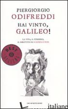 HAI VINTO, GALILEO! LA VITA, IL PENSIERO, IL DIBATTITO SU SCIENZA E FEDE - ODIFREDDI PIERGIORGIO