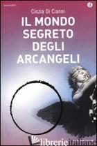 MONDO SEGRETO DEGLI ARCANGELI (IL) - DI CIANNI CINZIA