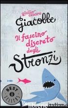 FASCINO DISCRETO DEGLI STRONZI (IL) - GIACOBBE GIULIO CESARE