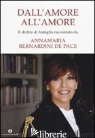 DALL'AMORE ALL'AMORE - BERNARDINI DE PACE ANNAMARIA