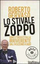 STIVALE ZOPPO. UNA STORIA D'ITALIA IRRIVERENTE DAL FASCISMO A OGGI (LO) - GERVASO ROBERTO
