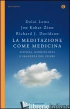MEDITAZIONE COME MEDICINA. SCIENZA, MINDFULNESS E SAGGEZZA DEL CUORE (LA) - KABAT-ZINN JON; DAVIDSON RICHARD J.; GYATSO TENZIN (DALAI LAMA); HOUSHMAND Z. (C