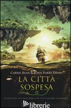CITTA' SOSPESA (LA) - RYAN CARRIE; DAVIS JOHN PARKE