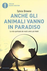 ANCHE GLI ANIMALI VANNO IN PARADISO. LA VITA SPIRITUALE DEI NOSTRI AMICI PIU' FE - BROWNE SYLVIA