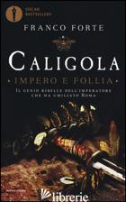 CALIGOLA. IMPERO E FOLLIA - FORTE FRANCO