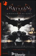 BATMAN. ARKHAM KNIGHT - WOLFMAN MARV