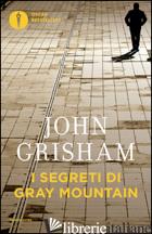 SEGRETI DI GRAY MOUNTAIN (I) - GRISHAM JOHN