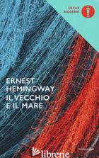 VECCHIO E IL MARE (IL) - HEMINGWAY ERNEST