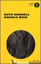 ANGOLO BUIO - RENDELL RUTH
