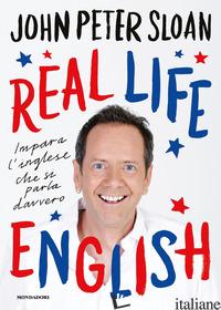 REAL LIFE ENGLISH. IMPARA L'INGLESE CHE SI PARLA DAVVERO - SLOAN JOHN PETER