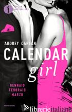 CALENDAR GIRL. GENNAIO, FEBBRAIO, MARZO - CARLAN AUDREY