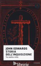 STORIA DELL'INQUISIZIONE - EDWARDS JOHN