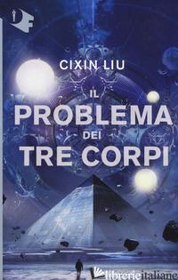 PROBLEMA DEI TRE CORPI (IL) - CIXIN LIU
