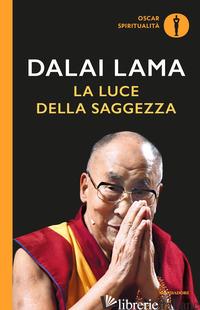 LUCE DELLA SAGGEZZA (LA) - GYATSO TENZIN (DALAI LAMA); WALLACE B. A. (CUR.)