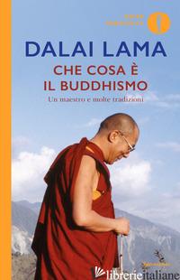 CHE COSA E' IL BUDDHISMO. UN MAESTRO E MOLTE TRADIZIONI - GYATSO TENZIN (DALAI LAMA); CHODRON THUBTEN