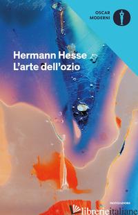 ARTE DELL'OZIO (L') - HESSE HERMANN; MICHELS V. (CUR.)