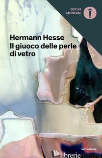 GIUOCO DELLE PERLE DI VETRO (IL) - HESSE HERMANN