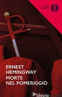 MORTE NEL POMERIGGIO - HEMINGWAY ERNEST; PIVANO F. (CUR.)