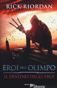 DESTINO DEGLI EROI. EROI DELL'OLIMPO (IL) - RIORDAN RICK