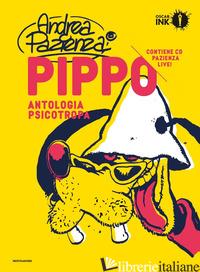 PIPPO. ANTOLOGIA PSICOTROPA - PAZIENZA ANDREA