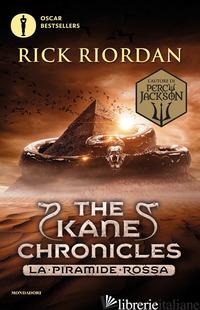 PIRAMIDE ROSSA. THE KANE CHRONICLES (LA). VOL. 1 - RIORDAN RICK