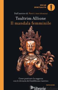MANDALA FEMMINILE. COME PRATICARE LA SAGGEZZA CON LE DIVINITA' DEL BUDDHISMO TAN - ALLIONE TSULTRIM