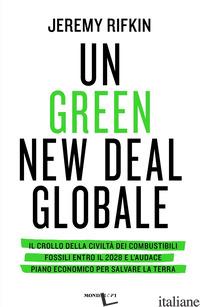 GREEN NEW DEAL GLOBALE. IL CROLLO DELLA CIVILTA' DEI COMBUSTIBILI FOSSILI ENTRO  - RIFKIN JEREMY