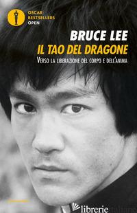 TAO DEL DRAGONE. VERSO LA LIBERAZIONE DEL CORPO E DELL'ANIMA (IL) - LEE BRUCE; LITTLE J. (CUR.)