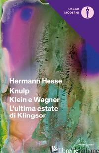 KNULP-KLEIN E WAGNER-L'ULTIMA ESTATE DI KLINGSOR - HESSE HERMANN; CRISANAZ PALIN M. P. (CUR.)