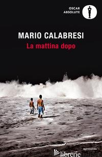 MATTINA DOPO (LA) - CALABRESI MARIO