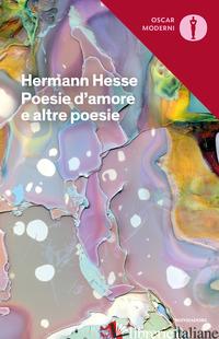 POESIE D'AMORE E ALTRE POESIE. TESTO TEDESCO A FRONTE - HESSE HERMANN; MICHELS V. (CUR.)