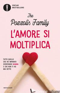 AMORE SI MOLTIPLICA. TUTTO QUELLO CHE HO IMPARATO DIVENTANDO MAMMA E CHE NON TI  - THE POZZOLIS FAMILY