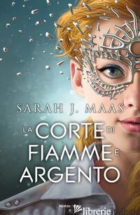 CORTE DI FIAMME E ARGENTO (LA) - MAAS SARAH J.
