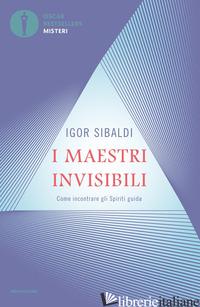 MAESTRI INVISIBILI. COME INCONTRARE GLI SPIRITI GUIDA (I) - SIBALDI IGOR