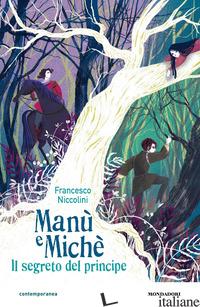 MANU' E MICHE'. IL SEGRETO DEL PRINCIPE - NICCOLINI FRANCESCO