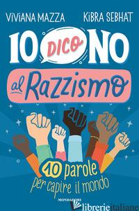 IO DICO NO AL RAZZISMO! - MAZZA VIVIANA; SEBHAT KIBRA