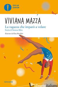 RAGAZZA CHE IMPARO' A VOLARE. STORIA DI SIMONE BILES (LA) - MAZZA VIVIANA