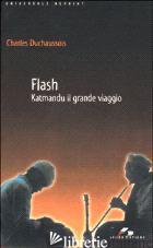 FLASH. KATMANDU IL GRANDE VIAGGIO - DUCHAUSSOIS CHARLES