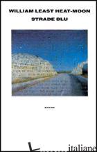 STRADE BLU. UN VIAGGIO DENTRO L'AMERICA - LEAST HEAT MOON WILLIAM