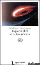 QUARTO LIBRO DELLA FANTASCIENZA (IL) - FRUTTERO CARLO; LUCENTINI FRANCO