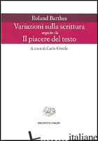 VARIAZIONI SULLA SCRITTURA-IL PIACERE DEL TESTO - BARTHES ROLAND; OSSOLA C. (CUR.)