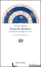 STORIA DEL CALENDARIO (1450-1800). LA MISURAZIONE DEL TEMPO - MAIELLO FRANCESCO