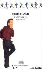 E L'ALLUCE FU... MONOLOGHI E GAG - BENIGNI ROBERTO; GIUSTI M. (CUR.)