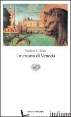 MERCANTI DI VENEZIA (I) - LANE FREDERIC C.
