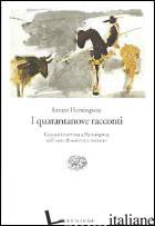 QUARANTANOVE RACCONTI (I) - HEMINGWAY ERNEST