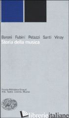 STORIA DELLA MUSICA - BARONI MARIO; FUBINI ENRICO; VINAY GIANFRANCO